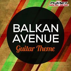 Balkan Avenue - Guitar Theme [Planet House Music]