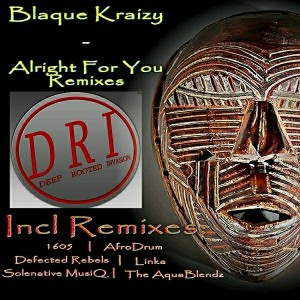 Blaque Kraizy - Alright For You [Deep Rooted Invasion Productions]