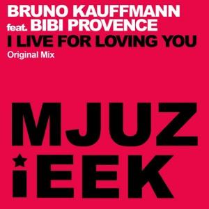 Bruno Kauffmann feat. Bibi Provence - I Live For Loving You [Mjuzieek Digital]