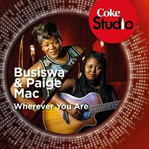Busiswa, Paige Mac - Wherever You Are (Coke Studio South Africa- Season 1) [Good Noise Productions]