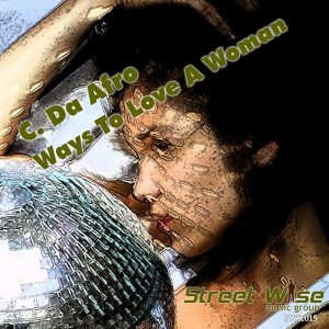 C. Da Afro - Ways To Love A Woman [StreetWise Records]