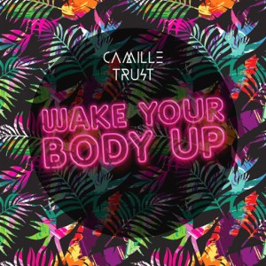 Camille Trust - Wake Your Body Up [Symphonic Distribution]