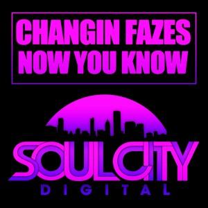 Changin Fazes - Now You Know (UK Garage Mixes) [Soul City Digital]