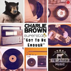 Charlie Brown Superstar - Got To Be Enough [Fresh Farm Music]