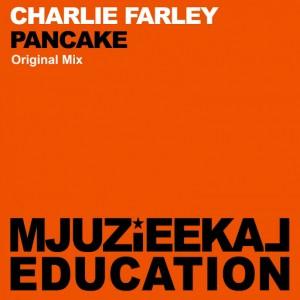 Charlie Farley - Pancake [Mjuzieekal Education Digital]