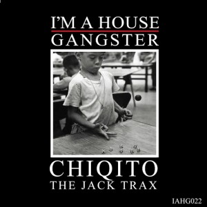 Chiqito - The Jack Trax [I'm A House Gangster]