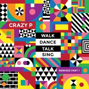 Crazy P - Walk Dance Talk Sing Remixes Part 1 [Walk Don't Walk Limited]