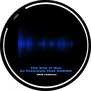 DJ Freestyle feat.Nadine - The Way It Was 2015 Remixes [Integrity Records]