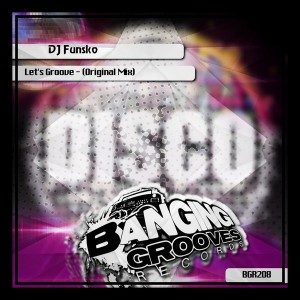 DJ Funsko - Let's Groove [Banging Grooves Records]