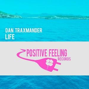 Dan Traxmander - Life [Positive Feeling Records]