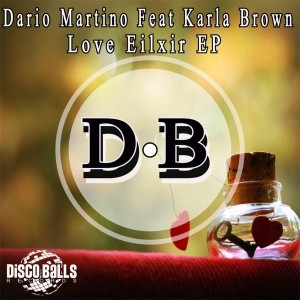 Dario Martino feat.Karla Brown - Love Eilxir EP [Disco Balls Records]