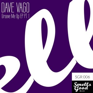 Dave Vago - Groove Me Up EP Pt.1 [Smells Good Records]