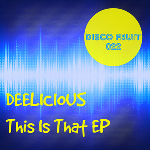 Deelicious - This Is That EP [Disco Fruit]