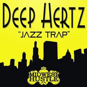 Deep Hertz - Jazz Trap [Midwest Hustle]