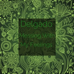 Delgado - Messing With My Feelings [Deep Down]