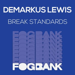 Demarkus Lewis - Break Standards [Fogbank]