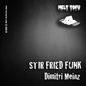 Dimitri Meinz - Stir Fried Funk (Fuk Dat Mix) [Melt Tofu Records]