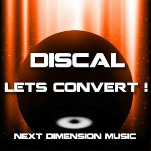 DiscaL - Lets Convert ! [Next Dimension Music]