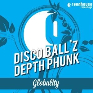 Disco Ball'z, Depth Phunk - Globality [Greenhouse Recordings]