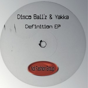 Disco Ball'z & Yakka - Definition EP [Not Fashion Group]
