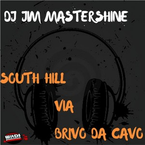 Dj Jim Mastershine - South Hill Via Brivo Da Cavo [WitDJ Productions PTY LTD]