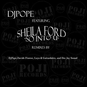 DjPope feat. Sheila Ford - So Into U [POJI Records]