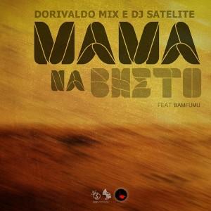 Dorivaldo Mix & DJ Satelite feat.Bamfumu - Mama Na Bheto [Seres Producoes]