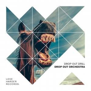 Drop Out Orchestra - Drop Out Drill [Love Harder Records]