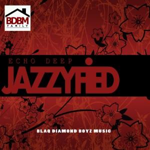 Echo Deep - Jazzyfied [Blaq Diamond Boyz Music]