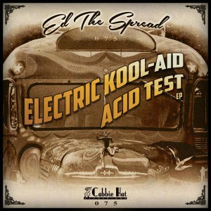 Ed The Spread - Electric Kool-Aid Acid Test EP [Cabbie Hat Recordings]