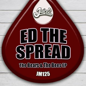Ed The Spread - The Bears & The Bees EP [Juiced Music]