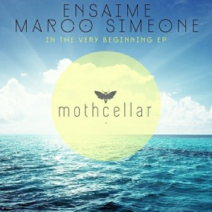 Ensaime & Marco Simeone - In The Very Beginning EP [Mothcellar]