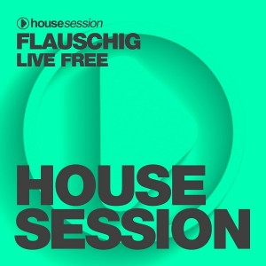 Flauschig - Live Free [Housesession Records]