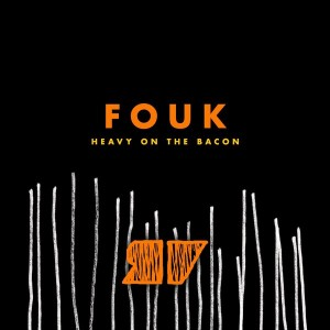 Fouk - Heavy on the Bacon [Room with a view]