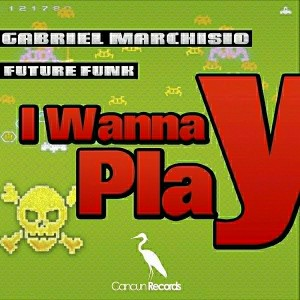 Gabriel Marchisio and Future Funk - I Wanna Play [Cancun Records]