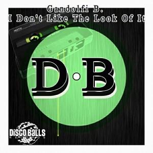 Gandolfi B. - I Don't Like The Look Of It [Disco Balls Records]