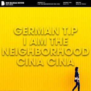 German T.P - I Am The Neighborhood Cina Cina [Big Mamas House Records]