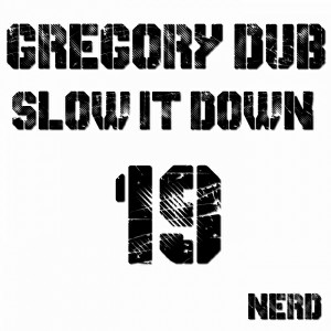 Gregory Dub - Slow It Down EP [Nerd Records]