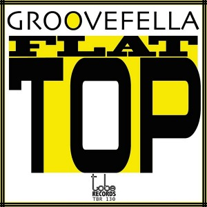 Groovefella - Flat Top [To Be Records]