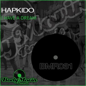 Hapkido - I Have A Dream [Body Movin Records]