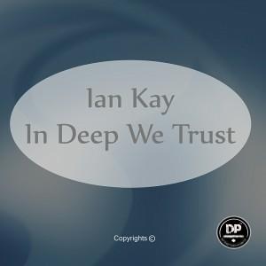 Ian Kay - In Deep We Trust [Deephonix Records]