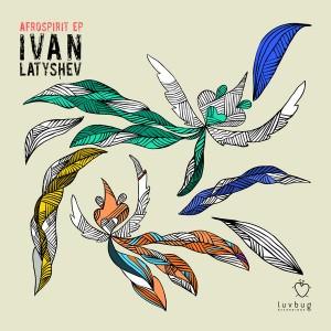 Ivan Latyshev - Afrospirit EP [Luvbug Recordings]