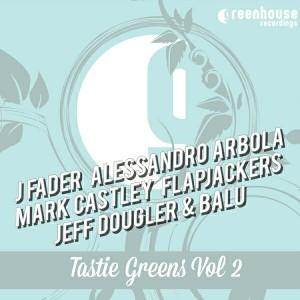 J Fader, Alessandro Arbola, Mark Castley, Flapjackers, Jeff Dougler & Balu - Tastie Greens Vol 2 [Greenhouse Recordings]