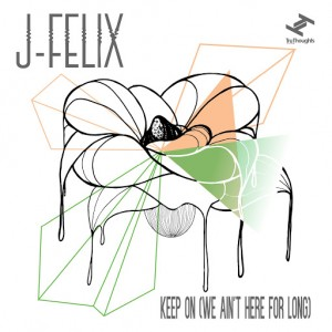 J-Felix - Keep On (We Ain't Here For Long) [Tru Thoughts]