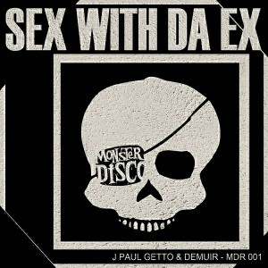 J Paul Getto, Demuir - Sex With Da Ex [Monster Disco]