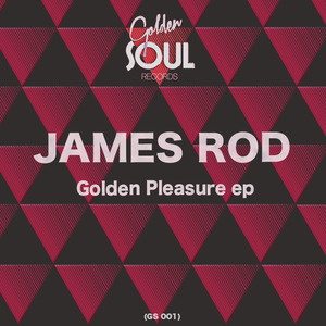 James Rod - Golden Pleasure EP [GOLDEN SOUL]