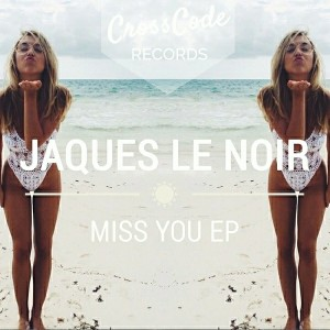 Jaques Le Noir - Miss You EP [Crosscode Records]
