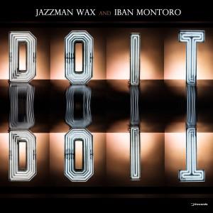 Jazzman Wax, Iban Montoro - Do It [i! Records]