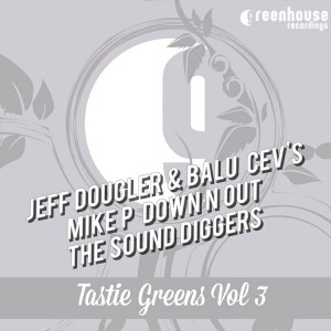 Jeff Dougler & balu, CEV'S, Mike P, Down N Out, The Sound Diggers - Tastie Greens Vol3 [Greenhouse Recordings]