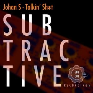 Johan S - Talkin' Shit [Subtractive Recordings]